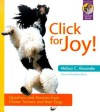 Click for Joy! Questions and Answers from Clicker Trainers and Their Dogs (Karen Pryor Clicker Books) - Melissa C. Alexander, Robert Bailey