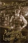 The Adventures of Langdon St. Ives - James P. Blaylock, J.K. Potter
