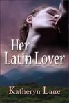 Her Latin Lover - Katheryn Lane