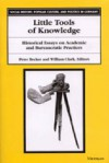 Little Tools of Knowledge: Historical Essays on Academic and Bureaucratic Practices - Peter Becker, Peter Becker