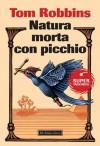 Natura morta con picchio (Super Tascabili) (Italian Edition) - Tom Robbins, F. Franconeri