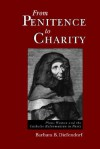 From Penitence to Charity: Pious Women and the Catholic Reformation in Paris - Barbara B. Diefendorf