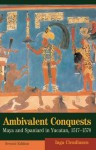 Ambivalent Conquests (Cambridge Latin American Studies) - Inga Clendinnen