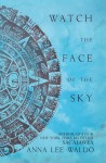 Watch the Face of the Sky - Anna Lee Waldo
