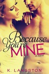 Because You're Mine - K. Langston