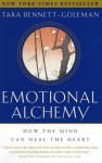 Emotional Alchemy (Unabridged) How the Mind Can Heal the Heart - Tara Bennett-Goleman, Anna Fields