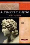 Alexander the Great: World Conqueror - Michael Burgan