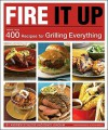 Fire It Up: 400 Recipes for Grilling Everything - Andrew Schloss, David Joachim