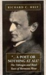 A Poet or Nothing at All: The T Bingen and Basel Years of Herman Hesse - Richard C. Helt