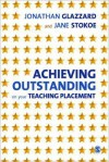 Achieving Outstanding on Your Teaching Placement: Early Years and Primary School-Based Training - Jonathan Glazzard, Jane Stokoe