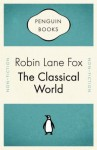 The Classical World - Robin Lane Fox