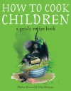 How to Cook Children: A Grisly Recipe Book for Gruesome Witches - Martin Howard, Colin Stimpson