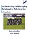 Implementing and Managing Collaborative Relationships - A Simple Guide - Andrew Humphreys, Linda McComie