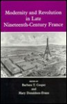 Modernity and Revolution in Late Nineteenth-Century France - Barbara T. Cooper, Marvin Rosenberg