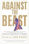 Against the Beast: A Documentary History of American Opposition to Empire - John Nichols, Gore Vidal