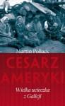 Cesarz Ameryki. Wielka ucieczka z Galicji - Martin Pollack