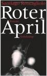 Roter April - Santiago Roncagliolo