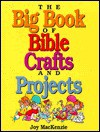Big Book of Bible Crafts and Projects - Joy MacKenzie