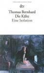 Die Kälte: eine Isolation - Thomas Bernhard