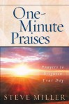 One-Minute Praises: Prayers to Brighten Your Day - Steve Miller