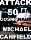 Attack of the 50 Ft. Cosmonaut - Michael Canfield