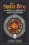 The Secret King: The Myth and Reality of Nazi Occultism - Michael Moynihan