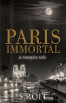 Paris Immortal: A Vampire Tale - Sherry Roit