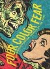 Four Color Fear: Forgotten Horror Comics of the 1950s - Greg Sadowski, Iger Studio, Jack Cole, Jack Katz, Joe Kubert, Lou Cameron, Manny Stallman, Mike Peppe, Reed Crandall, Rudy Palais, Sid Check, Al Williamson, Wallace Wood, Warren Kremer, Basil Wolverton, Bob Powell, Everett Raymond Kinstler, Fred Kida, George Evans, Harry La