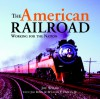 The American Railroad: Working for the Nation - Joe Welsh