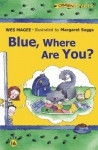 Blue, Where Are You? - Wes Magee, Margaret Suggs