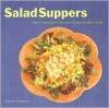 Salad Suppers: Fresh Inspirations for Satisfying One-Dish Meals - Andrea Chesman