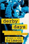 Derby Days: Local Football Rivalries and Feuds - D.E. Brimson, Dougie Brimson, Eddy Brimson