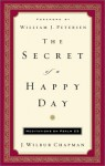 The Secret of a Happy Day: Meditations on Psalm 23 - J. Wilbur Chapman, William J. Petersen