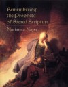 Remembering the Prophets of Sacred Scripture - Marianna Mayer