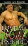 Love Me Wild (Love Curse, Book One) - Renee Field
