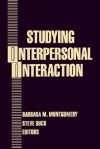 Studying Interpersonal Interaction - Barbara M. Montgomery, Steve W. Duck