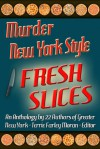 Murder New York Style: Fresh Slices - Terrie Farley Moran, Laura K. Curtis, Anita Page, Cathi Stoler, Leigh Neely