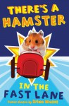 There's a Hamster in the Fast Lane - Brian Moses