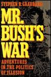 Mr. Bush's War: Adventures in the Politics of Illusion - Stephen R. Graubard