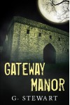 Gateway Manor - A Horror Suspense Novelette - G Stewart
