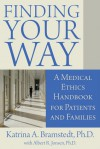 Finding Your Way: A Medical Ethics Handbook for Patients and Families - Katrina A. Bramstedt, Albert R. Jonsen