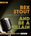 And Be a Villain: A Nero Wolfe Mystery - Rex Stout, Michael Prichard