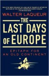 The Last Days of Europe: Epitaph for an Old Continent - Walter Laqueur