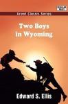 Two Boys in Wyoming - Edward S. Ellis