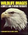 Wildlife Images: A Complete Guide to Outdoor Photography - John Wooters, John Wootters, J. Smith, Jerry T. Smith