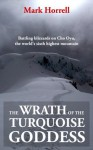 The Wrath of the Turquoise Goddess: Battling blizzards on Cho Oyu, the world's sixth highest mountain (Footsteps on the Mountain travel diaries) - Mark Horrell
