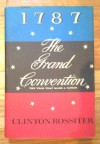 1787, The Grand Convention: The Year That Made A Nation - Clinton Rossiter