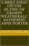 A Brief Essay on'The Jilting of Granny Weatherall' Katherine Anne Porter - David Wheeler