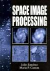 Space Image Processing [With *] - Julio Sanchez, Maria Canton