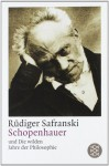 Schopenhauer und die wilden Jahre der Philosophie: eine Biographie - Rüdiger Safranski